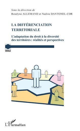 Différenciation territoriale (La). L'adaptation du droit à la diversité des territoires, réalités et perspectives