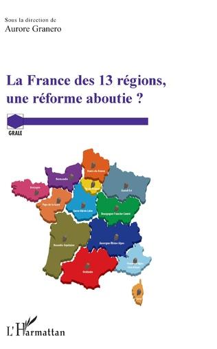 France des 13 régions, une réforme aboutie ? (La)
