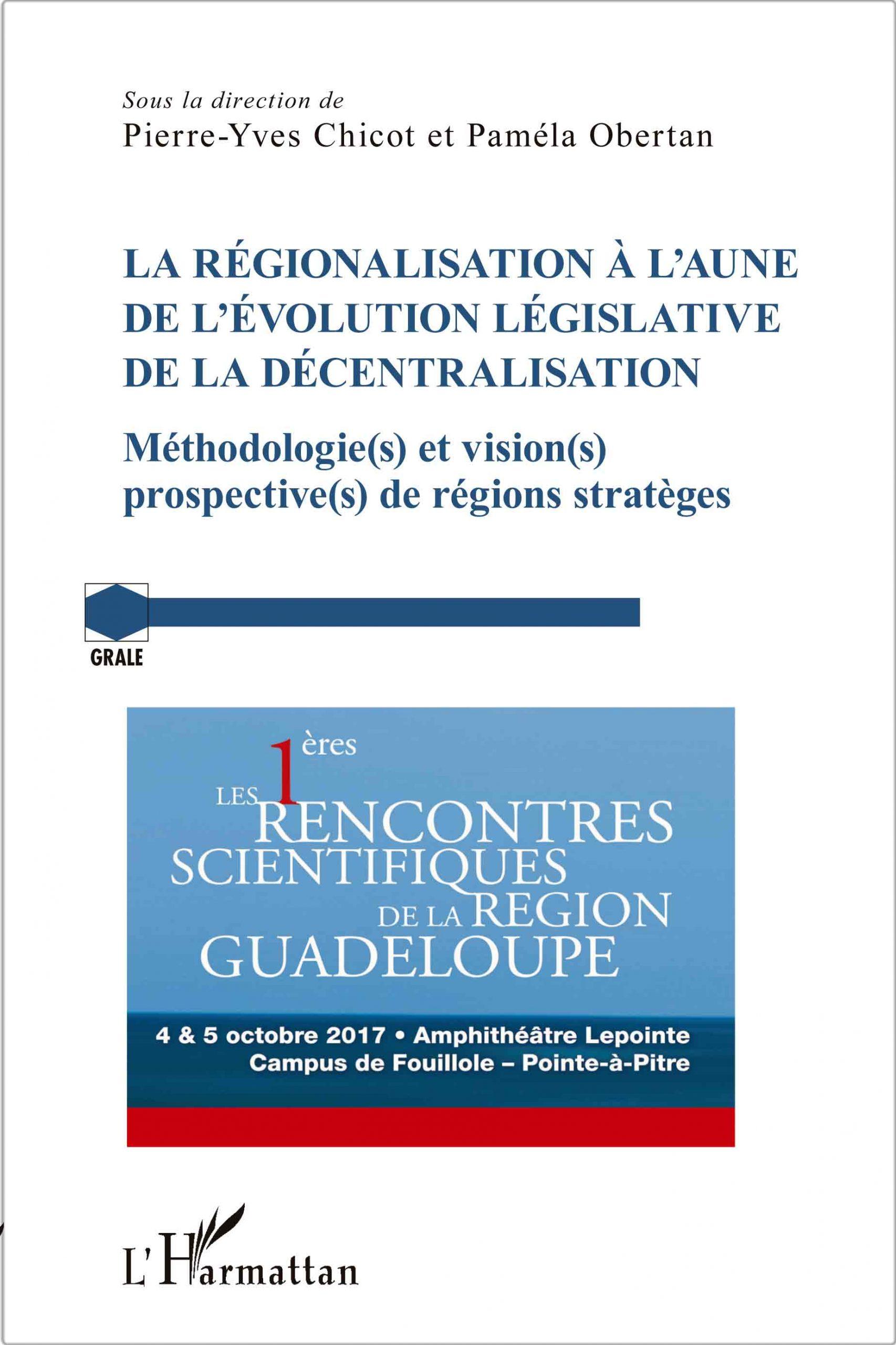 Régionalisation à l'aune de l'évolution législative de la décentralisation. Méthodologie(s) et visions(s) prospective(s) de régions stratèges (La)
