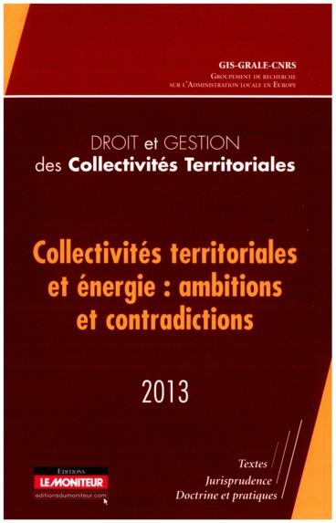 Droit et gestion des collectivités territoriales 2013 « Collectivités territoriales et énergie : ambitions et contradictions »