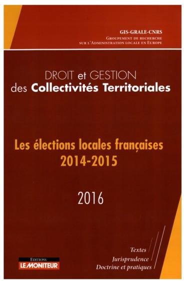 Droit et gestion des collectivités territoriales 2016 « Les élections locales françaises 2014-2015 »