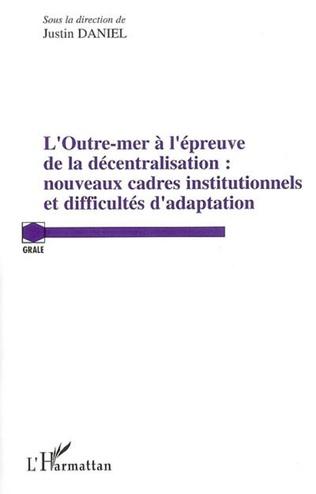 Outre-mer à l'épreuve de la décentralisation : nouveaux cadres institutionnels et difficultés d'adaptation (L')